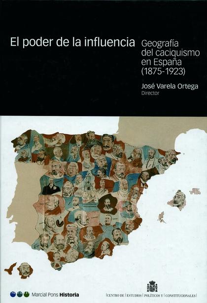 EL PODER DE LA INFLUENCIA: GEOGRAFÍA DEL CACIQUISMO EN ESPAÑA (1875-19