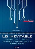LO INEVITABLE. ENTENDER LAS 12 FUERZAS TECNOLÓGICAS QUE CONFIGURARÁN NUESTRO FUTURO