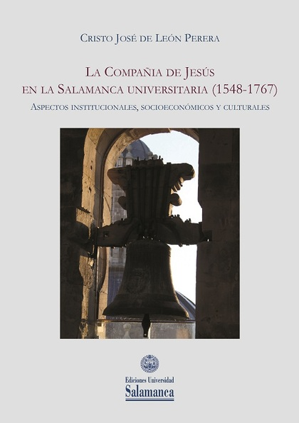 LA COMPAÑÍA DE JESÚS EN LA SALAMANCA UNIVERSITARIA (1548-1767)                  ASPECTOS INSTIT