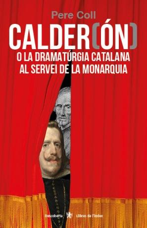 CALDER(ÓN) O LA DRAMATÚRGIA CATALANA AL SERVEI DE LA MONARQUIA.