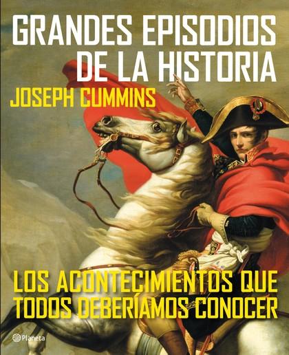 GRANDES EPISODIOS DE LA HISTORIA : LOS ACONTECIMIENTOS QUE TODOS DEBERÍAMOS CONOCER