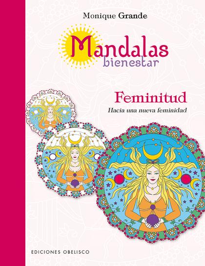 MANDALAS BIENESTAR : FEMINITUD, HACIA UNA NUEVA FEMINIDAD