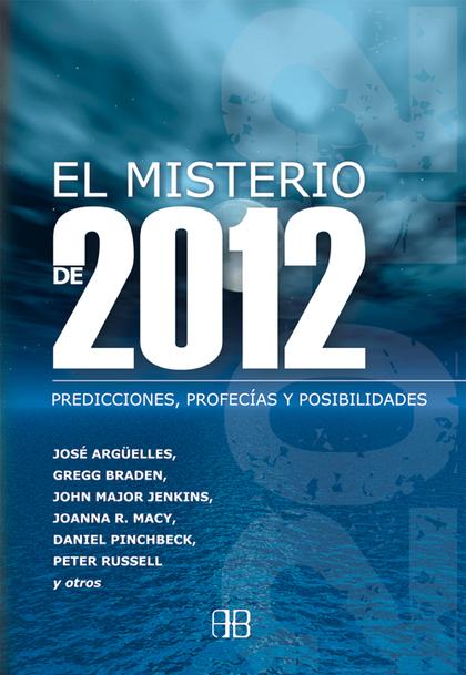 EL MISTERIO DE 2012 : PREDICCIONES, PROFECÍAS Y POSIBILIDADES