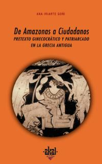 DE AMAZONAS A CIUDADANOS: PRETEXTO GINECOCRÁTICO Y PATRIARCADO EN LA G