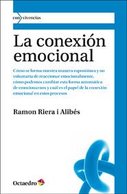LA CONEXIÓN EMOCIONAL : FORMACIÓN Y TRANSFORMACIÓN DE LA FORMA QUE TENEMOS DE REACCIONAR EMOCIO