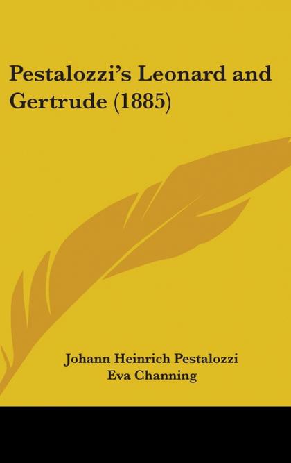 PESTALOZZI´S LEONARD AND GERTRUDE (1885)