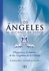 LOS ÁNGELES AL ALCANCE DE TODOS : PLEGARIAS Y EXHORTOS DE LOS 72 GENIOS DE LA CÁBALA