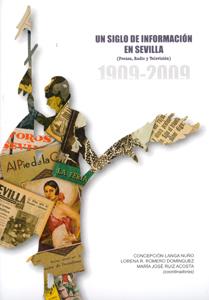 UN SIGLO DE INFORMACIÓN EN SEVILLA : PRENSA, RADIO Y TELEVISIÓN, 1909-2009