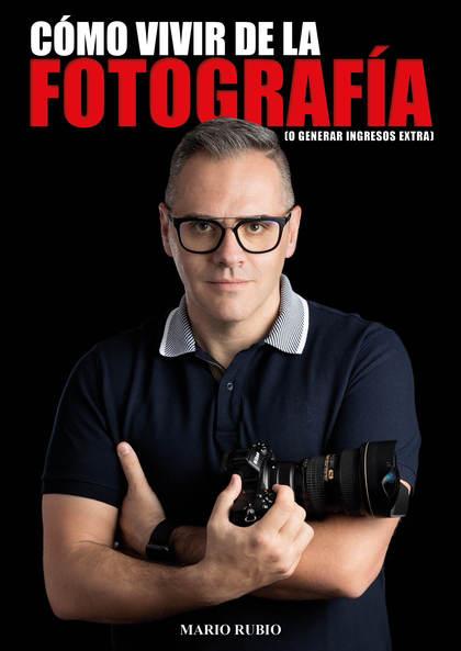 CÓMO VIVIR DE LA FOTOGRAFIA. O GENERAR INGRESOS EXTRA