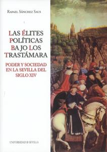 LAS ÉLITES POLÍTICAS BAJO LOS TRASTÁMARA.. PODER Y SOCIEDAD EN LA SEVILLA DEL SIGLO XIV.