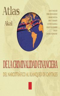 ATLAS AKAL DE LA CRIMINALIDAD FINANCIERA: DEL NARCOTRÁFICO AL BLANQUEO