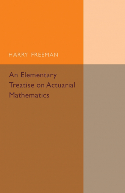 AN ELEMENTARY TREATISE ON ACTUARIAL MATHEMATICS