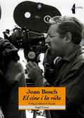 JOAN BOSCH : EL CINE I LA VIDA