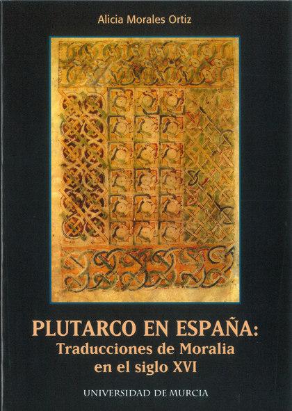PLUTARCO EN ESPAÑA, TRADUCCIONES DE MORALIA EN EL SIGLO XVI