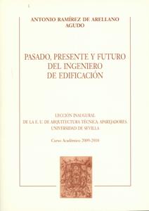 PASADO, PRESENTE Y FUTURO DEL INGENIERO DE EDIFICACIÓN : LECCIÓN INAUGURAL DE LA E.U. DE ARQUIT