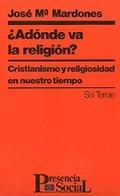 ADONDE VA LA RELIGIÓN?: CRISTIANISMO Y RELIGIOSIDAD EN NUESTRO TIEMPO