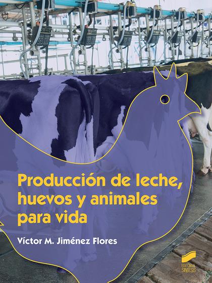 PRODUCCION DE LECHE HUEVOS Y ANIMALES PARA VIDA