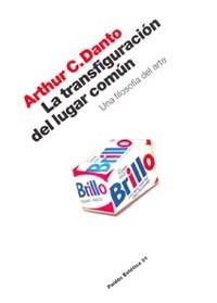 LA TRANSFIGURACIÓN DEL LUGAR COMÚN: UNA FILOSOFÍA DEL ARTE
