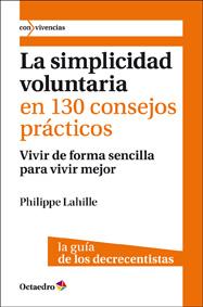 LA SIMPLICIDAD VOLUNTARIA EN 130 CONSEJOS PRÁCTICOS : VIVIR DE FORMA SENCILLA PARA VIVIR MEJOR.