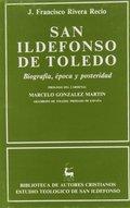 SAN ILDEFONSO DE TOLEDO. BIOGRAFÍA, ÉPOCA Y POSTERIDAD.