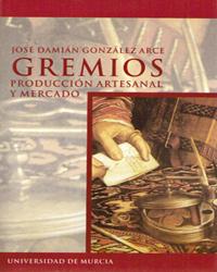 GREMIOS, PRODUCCIÓN ARTESANAL Y MERCADO, MURCIA SIGLOS XIV Y XV