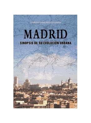 MADRID, SINOPSIS DE SU EVOLUCIÓN URBANA