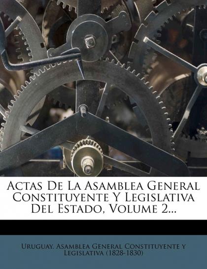 ACTAS DE LA ASAMBLEA GENERAL CONSTITUYENTE Y LEGISLATIVA DEL ESTADO, VOLUME 2...