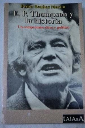 E.P. THOMPSON Y LA HISTORIA, UN COMPROMISO ÉTICO