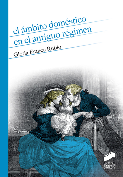EL ÁMBITO DOMÉSTICO EN EL ANTIGUO RÉGIMEN.