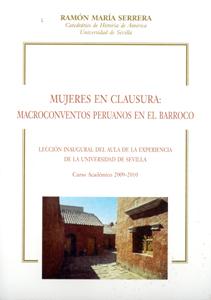 MUJERES EN CLAUSURA : MACROCONVENTOS PERUANOS EN EL BARROCO : LECCIÓN INAUGURAL DEL AULA DE LA