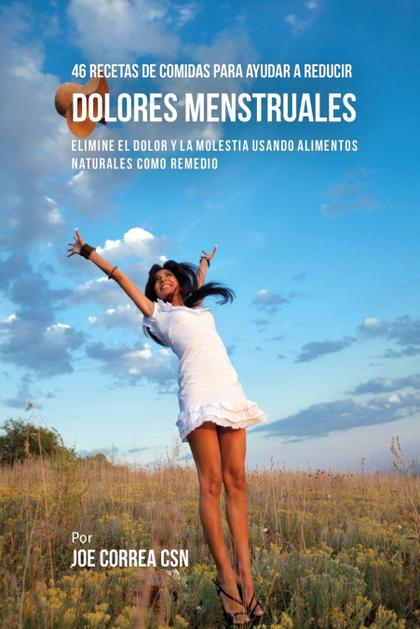 46 RECETAS DE COMIDAS PARA AYUDAR A REDUCIR DOLORES MENSTRUALES. ELIMINE EL DOLOR Y LA MOLESTIA