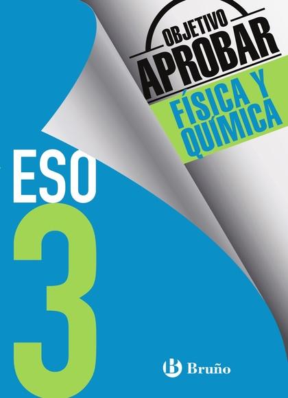 OBJETIVO APROBAR FÍSICA Y QUÍMICA 3 ESO                                         EDICIÓN 2016