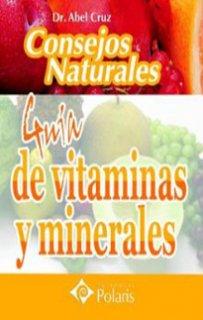 CONSEJOS NATURALES: GUÍA DE VITAMINAS Y MINERALES