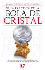 GUÍA PRÁCTICA DE LA BOLA DE CRISTAL : INCLUYE LA INTERPRETACIÓN DE IMÁGENES PARA LA VIDENCIA, L