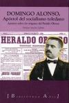 DOMINGO ALONSO, APÓSTOL DEL SOCIALISMO TOLEDANO : APUNTES SOBRE LOS ORÍGENES DEL PARTIDO OBRERO
