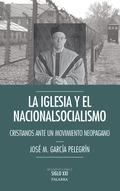 LA IGLESIA Y EL NACIONALSOCIALISMO. CRISTIANOS ANTE UN MOVIMIENTO NEOPAGANO