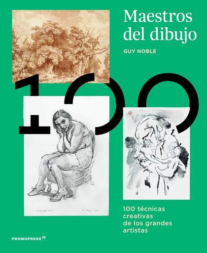 MAESTROS DEL DIBUJO. 100 TÉCNICAS CREATIVAS DE LOS GRANDES MAESTROS