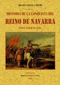 HISTORIA DE LA CONQUISTA DEL REINO DE NAVARRA POR EL DUQUE DE ALBA-- EN EL AÑO 1512