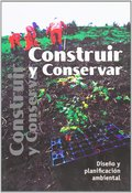 CONSTRUIR Y CONSERVAR. DISEÑO Y PLANIFICACIÓN AMBIENTAL