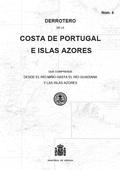 DERROTERO DE LA COSTA DE PORTUGAL E ISLAS AZORES QUE COMPRENDE DESDE EL RÍO MIÑO HASTA EL RÍO G