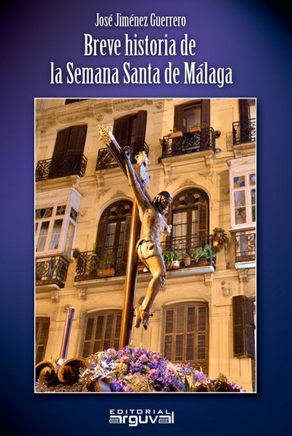 BREVE HISTORIA DE LA SEMANA SANTA DE MÁLAGA.
