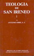 TEOLOGÍA DE SAN IRENEO. I: COMENTARIO AL LIBRO V DEL ADVERSUS HAERESES.