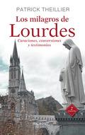 LOS MILAGROS DE LOURDES. CURACIONES, CONVERSIONES Y TESTIMONIOS