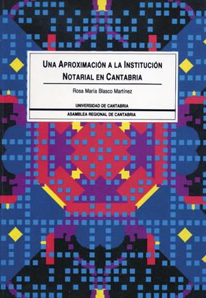 APROXIMACIÓN A LA INSTITUCIÓN NOTARIAL EN CANTABRIA, UNA
