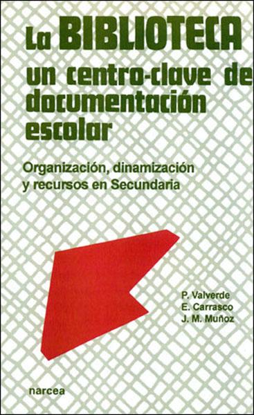 LA BIBLIOTECA, UN CENTRO-CLAVE DE DOCUMENTACIÓN ESCOLAR: ORGANIZACIÓN,