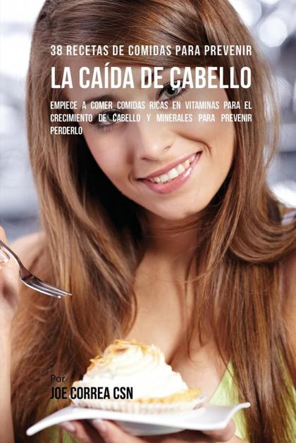 38 RECETAS DE COMIDAS PARA PREVENIR LA CAÍDA DE CABELLO. EMPIECE A COMER COMIDAS RICAS EN VITAM