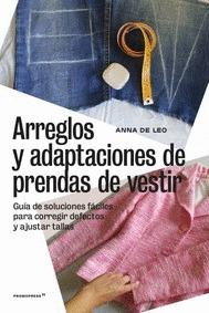 ARREGLOS Y ADAPTACIONES DE PRENDAS DE VESTIR -GUÍA DE SOLUCIONES FÁCILES PARA CO.