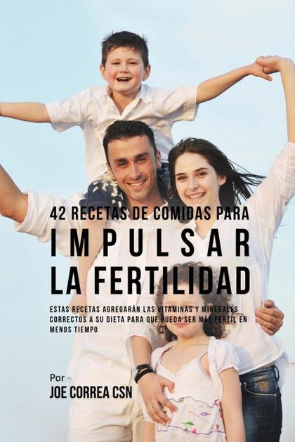 42 RECETAS DE COMIDAS PARA IMPULSAR LA FERTILIDAD. ESTAS RECETAS AGREGARÁN LAS VITAMINAS Y MINE