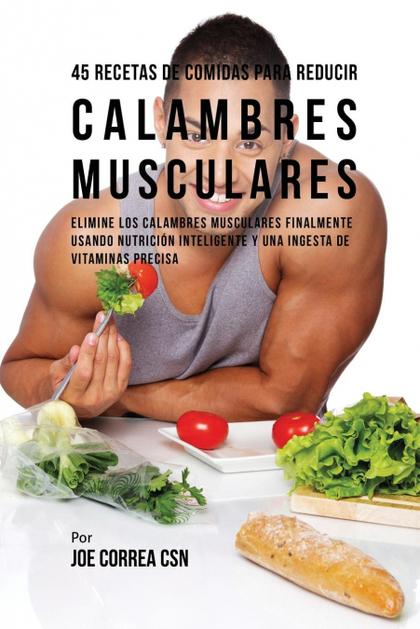 45 RECETAS DE COMIDAS PARA REDUCIR CALAMBRES MUSCULARES. ELIMINE LOS CALAMBRES MUSCULARES FINAL