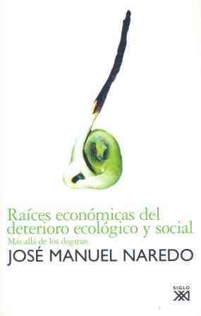 RAÍCES ECONÓMICAS DEL DETERIORO ECOLÓGICO Y SOCIAL: MÁS ALLÁ DE LOS DO
